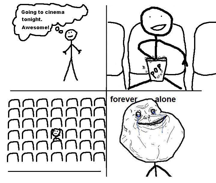 Going to cinema tonight - Forever Alone