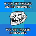 If you get trolled on the internet….