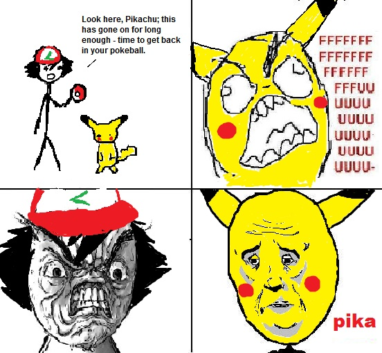 Pikachu, time to get back in your pokeball - Okay, Rage