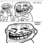 Problem doctor? Troll Face