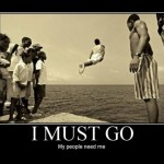 I MUST GO – My people need me