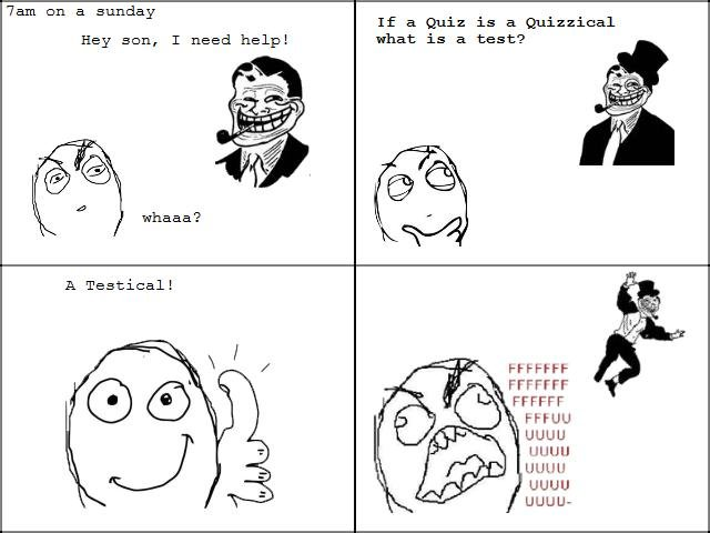 If a quizz is quizzical what is a test - trollface rageface ffffuuuuu